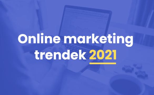 Online marketing trendek 2021