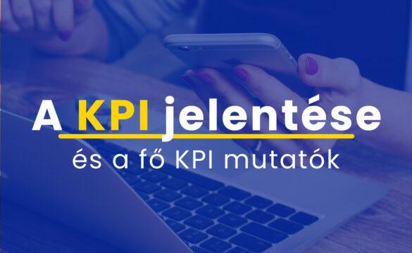 A KPI jelentése és a fő KPI mutatók